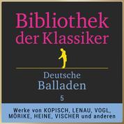 Deutsche Balladen 5 - Werke von Willibald Alexis, August Kopisch, Franz von Gaudy, Nikolaus Lenau, Eduard Mörike, Heinrich Heine, Friedrich Theodor Vischer u.v.m.