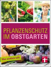 Pflanzenschutz im Obstgarten - Was wirklich hilft