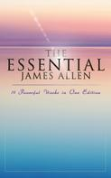James Allen: The Essential James Allen: 19 Powerful Works in One Edition