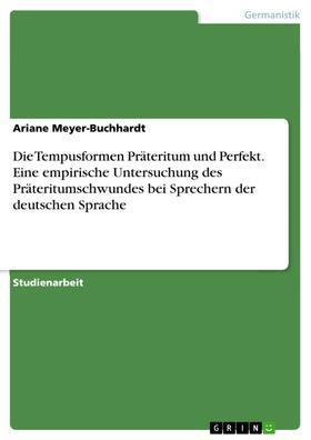 Die Tempusformen Präteritum und Perfekt. Eine empirische Untersuchung des Präteritumschwundes bei Sprechern der deutschen Sprache