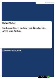 Suchmaschinen im Internet. Geschichte, Arten und Aufbau