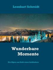 Wunderbare Momente - Die Alpen aus Sicht eines Liebhabers