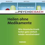 """Starthilfe-Hörbuch-Download zum Buch """"Der Psychocoach 2: Heilen ohne Medikamente"""" - Wie chronische Krankheiten ganz einfach wieder verschwinden!"""