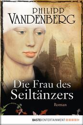 Die Frau des Seiltänzers - Historischer Roman