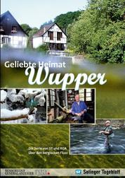 Geliebte Heimat Wupper - Die Serie von ST und RGA über den bergischen Fluss