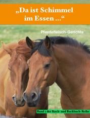 """""""Da ist Schimmel im Essen …"""" - Pferdefleisch-Rezepte"""