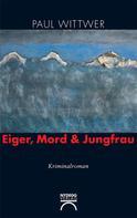 Paul Wittwer: Eiger, Mord & Jungfrau ★★★★