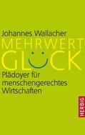 Johannes Wallacher: Mehrwert Glück