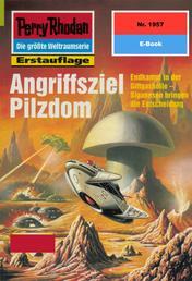 "Perry Rhodan 1957: Angriffsziel Pilzdom - Perry Rhodan-Zyklus ""Materia"""