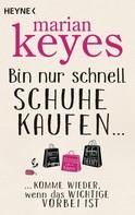 Marian Keyes: Bin nur schnell Schuhe kaufen ... ★★★