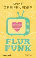Anke Greifeneder: Flurfunk ★★★★