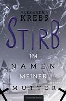 Alexandra Krebs: Stirb - Im Namen meiner Mutter ★★★★★