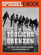 Maximilian Popp: Tödliche Grenzen - Die Krise der europäischen Flüchtlingspolitik ★★★★
