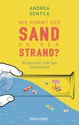 Wie kommt der Sand an den Strand? - Wissenschaft unter dem Sonnenschirm