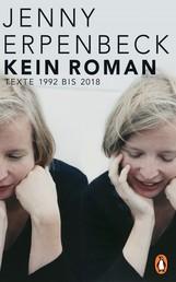 Kein Roman - Texte 1992 bis 2018