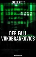 Ernst Weiß: DER FALL VUKOBRANKOVICS: Wahre Verbrechen