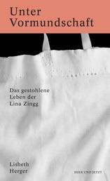 Unter Vormundschaft - Das gestohlene Leben der Lina Zingg