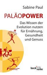 PaläoPower - Das Wissen der Evolution nutzen für Ernährung, Gesundheit und Genuss