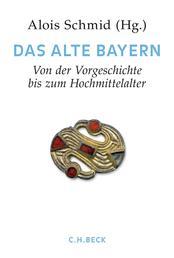 Handbuch der bayerischen Geschichte Bd. I: Das Alte Bayern - Erster Teil: Von der Vorgeschichte bis zum Hochmittelalter