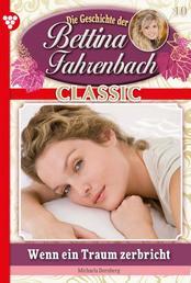 Bettina Fahrenbach Classic 10 – Liebesroman - Wenn ein Traum zerbricht