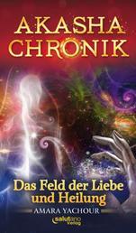 Akasha-Chronik - Das Feld der Liebe und Heilung