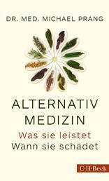Alternativmedizin - Was sie leistet. Wann sie schadet