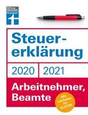 Steuererklärung 2020/2021 - Arbeitnehmer, Beamte - Neuerungen 2020/2021 - Ausfüllhilfen und aktuelle Steuerformulare - Online für Elster oder klassisch auf Papier: Mit Leitfaden für Elster