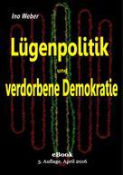Ino Weber: Lügenpolitik und verdorbene Demokratie