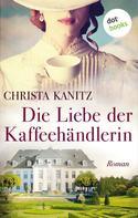 Christa Kanitz: Die Liebe der Kaffeehändlerin ★★★★