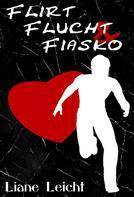 Liane Leicht: Flirt, Flucht & Fiasko