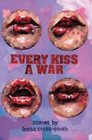 Leesa Cross-Smith: Every Kiss a War