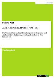 Zu: J.K. Rowling, HARRY POTTER - Die Vorschriften und der Erziehungsstil in Hogwarts und die besondere Bedeutung von Regelbrüchen in den Bänden 1-4