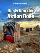 Rudi Czerwenka: Die Erben der Aktion Rose