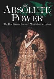 Absolute Power - The Real Lives of Europe's Most Infamous Rulers