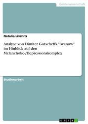 """Analyse von Dimiter Gotscheffs """"Iwanow"""" im Hinblick auf den Melancholie-/Depressionskomplex"""