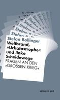 """Stefan Bollinger: Weltbrand, """"Urkatastrophe"""" und linke Scheidewege"""