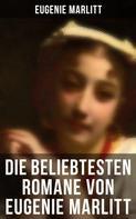 Eugenie Marlitt: Eugenie Marlitt: Das Geheimnis der alten Mamsell, Amtmanns Magd, Die zweite Frau, Das Heideprinzeßchen, Reichsgräfin Gisela, Die Frau mit den Karfunkelsteinen, Das Eulenhaus, Im Schillingshof und mehr