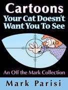 Mark Parisi: Cartoons Your Cat Doesn't Want You To See ★★★★