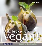Süß, lecker und vegan - Desserts für Genießer