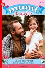 Mami Bestseller 44 – Familienroman - Eine Tochter für Till