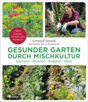 Gesunder Garten durch Mischkultur - Gemüse, Blumen, Kräuter, Obst. Altes Gartenwissen neu entdeckt