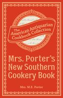 Mrs. M.E. Porter: Mrs. Porter's New Southern Cookery Book