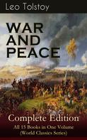 Leo Tolstoi: WAR AND PEACE Complete Edition – All 15 Books in One Volume (World Classics Series)