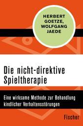 Die nicht-direktive Spieltherapie - Eine wirksame Methode zur Behandlung kindlicher Verhaltensstörungen