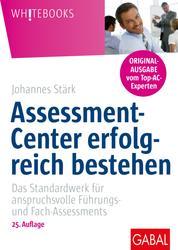Assessment-Center erfolgreich bestehen - Das Standardwerk für anspruchsvolle Führungs- und Fach-Assessments