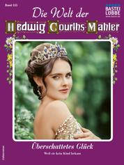 Die Welt der Hedwig Courths-Mahler 553 - Liebesroman - Überschattetes Glück