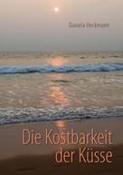 Daniela Heckmann: Die Kostbarkeit der Küsse