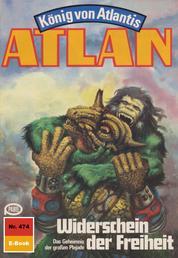 """Atlan 474: Widerschein der Freiheit - Atlan-Zyklus """"König von Atlantis"""""""
