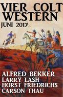 Alfred Bekker: Vier Colt Western Juni 2017 ★★★★