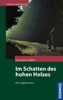 Eberhard Gabler: Im Schatten des hohen Holzes